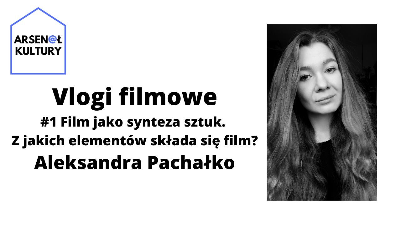 Vlogi filmowe #1: Film jako synteza sztuk. Zjakich elementów składa się film?