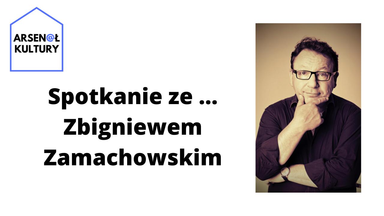 Spotkanie ze… Zbigniewem Zamachowskim