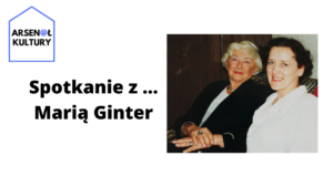 Spotkanie z… Marią Ginter – opowiada Halina Borowiec
